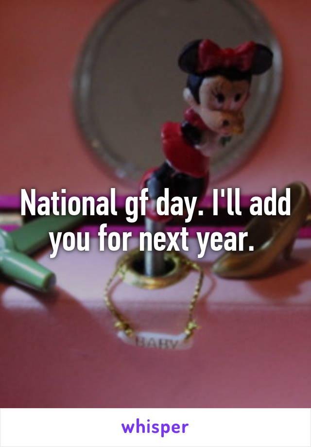 National gf day. I'll add you for next year.