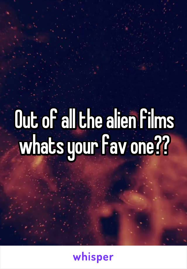 Out of all the alien films whats your fav one??