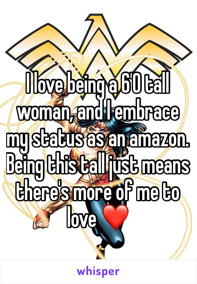 I love being a 6'0 tall woman, and I embrace my status as an amazon. Being this tall just means there's more of me to love ❤️