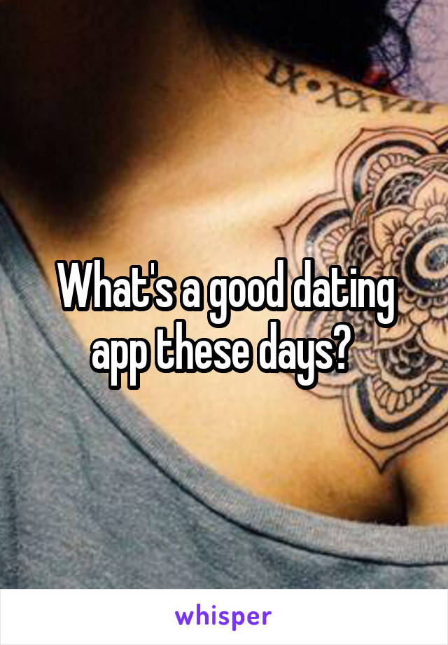 What's a good dating app these days?