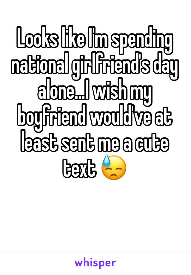 Looks like I'm spending national girlfriend's day alone...I wish my boyfriend would've at least sent me a cute text 😓