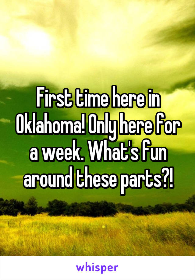 First time here in Oklahoma! Only here for a week. What's fun around these parts?!
