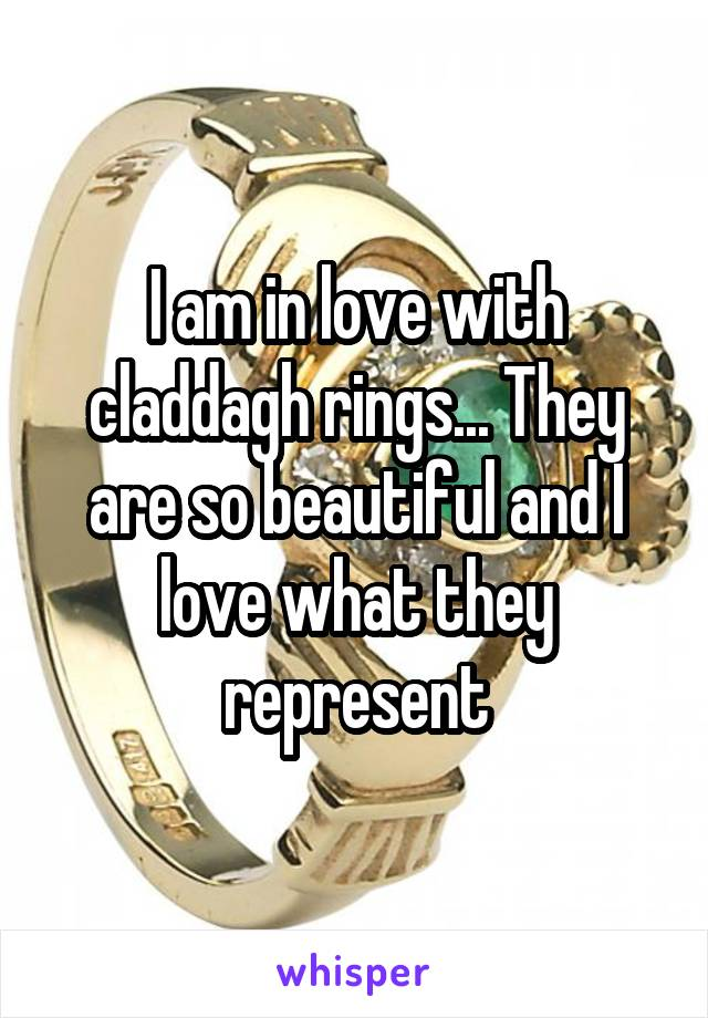I am in love with claddagh rings... They are so beautiful and I love what they represent