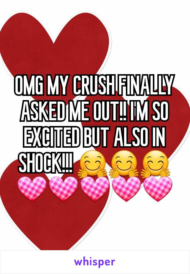 OMG MY CRUSH FINALLY ASKED ME OUT!! I'M SO EXCITED BUT ALSO IN SHOCK!!! 🤗🤗🤗💟💟💟💟💟
