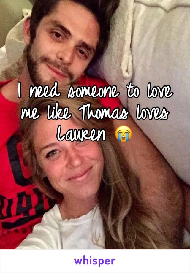 I need someone to love me like Thomas loves Lauren 😭