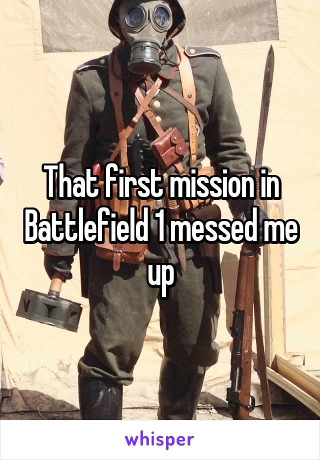 That first mission in Battlefield 1 messed me up