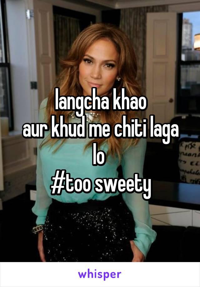 langcha khao aur khud me chiti laga lo  #too sweety