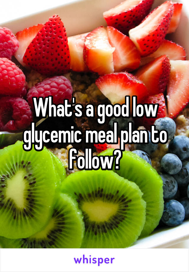 What's a good low glycemic meal plan to follow?