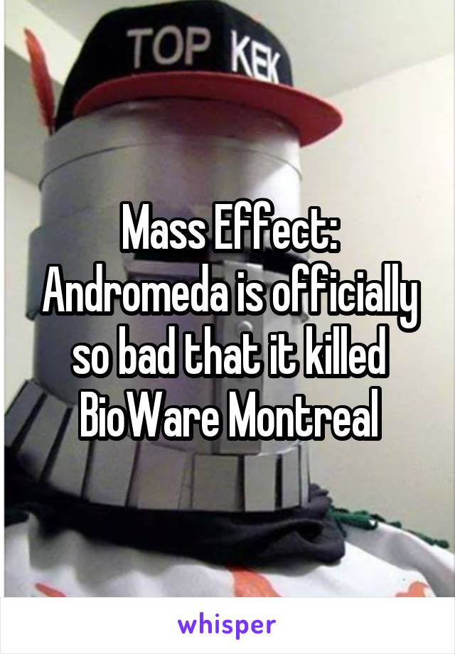 Mass Effect: Andromeda is officially so bad that it killed BioWare Montreal