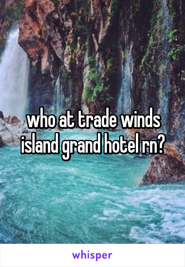 who at trade winds island grand hotel rn?