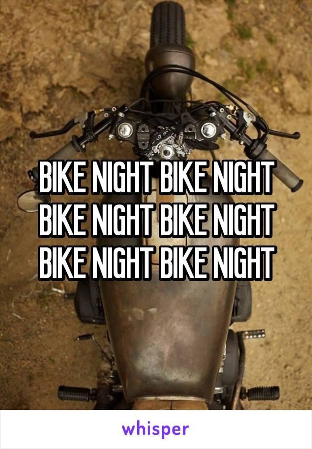 BIKE NIGHT BIKE NIGHT BIKE NIGHT BIKE NIGHT BIKE NIGHT BIKE NIGHT