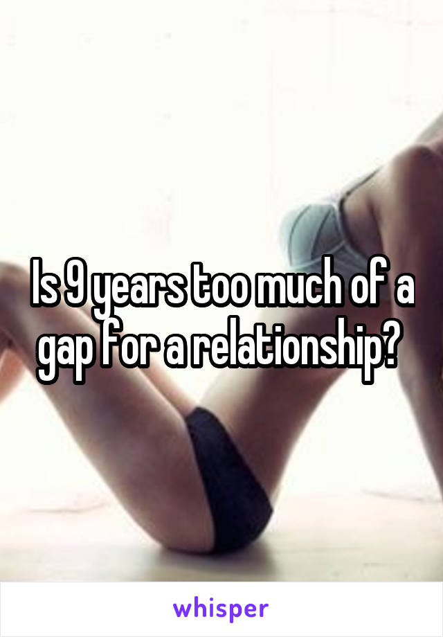 Is 9 years too much of a gap for a relationship?