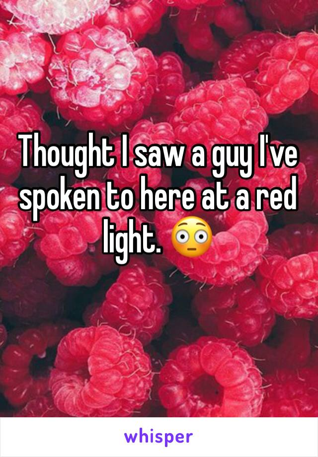Thought I saw a guy I've spoken to here at a red light. 😳