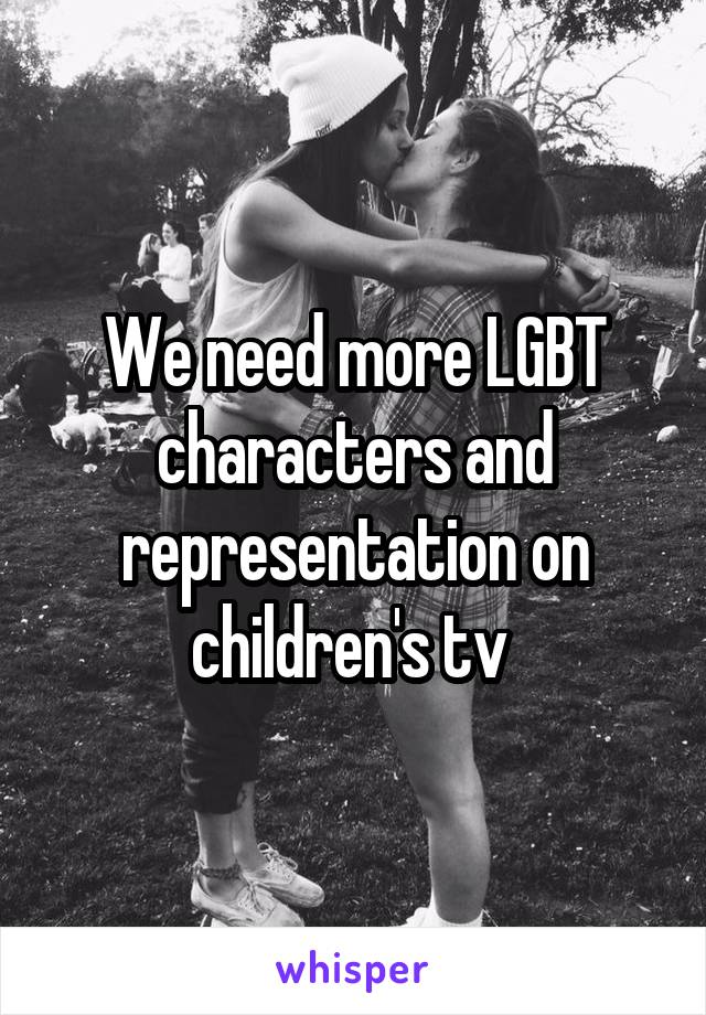 We need more LGBT characters and representation on children's tv