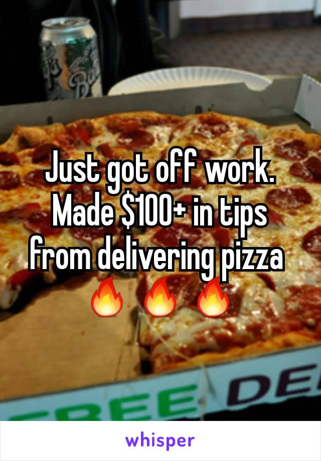Just got off work. Made $100+ in tips from delivering pizza  🔥🔥🔥