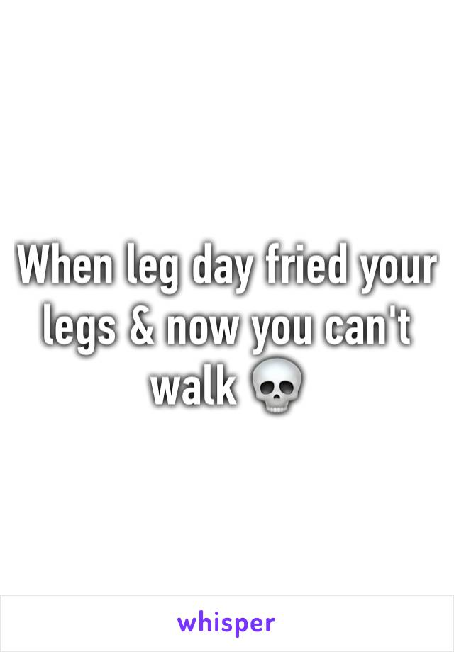 When leg day fried your legs & now you can't walk 💀