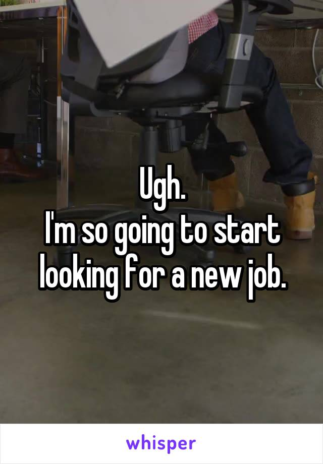 Ugh. I'm so going to start looking for a new job.
