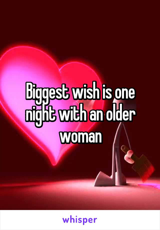 Biggest wish is one night with an older woman