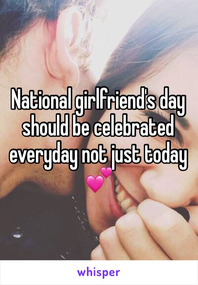 National girlfriend's day should be celebrated everyday not just today 💕
