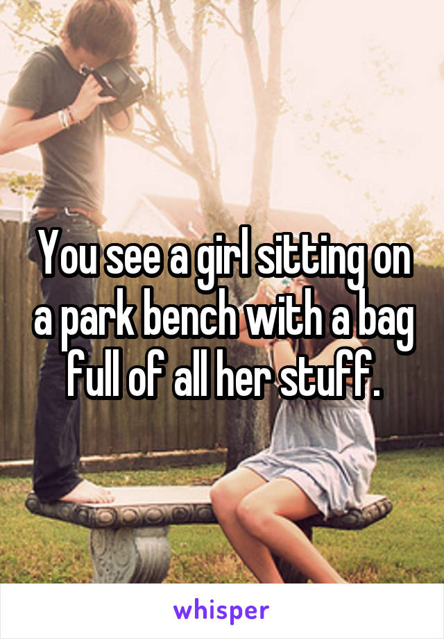 You see a girl sitting on a park bench with a bag full of all her stuff.