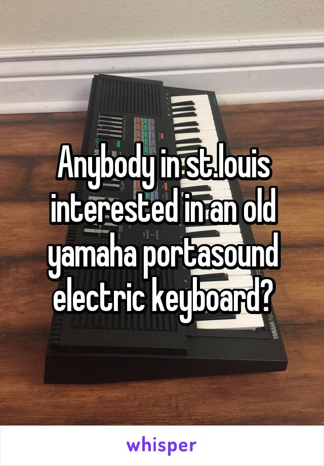 Anybody in st.louis interested in an old yamaha portasound electric keyboard?