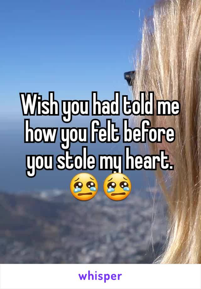 Wish you had told me how you felt before you stole my heart. 😢😢