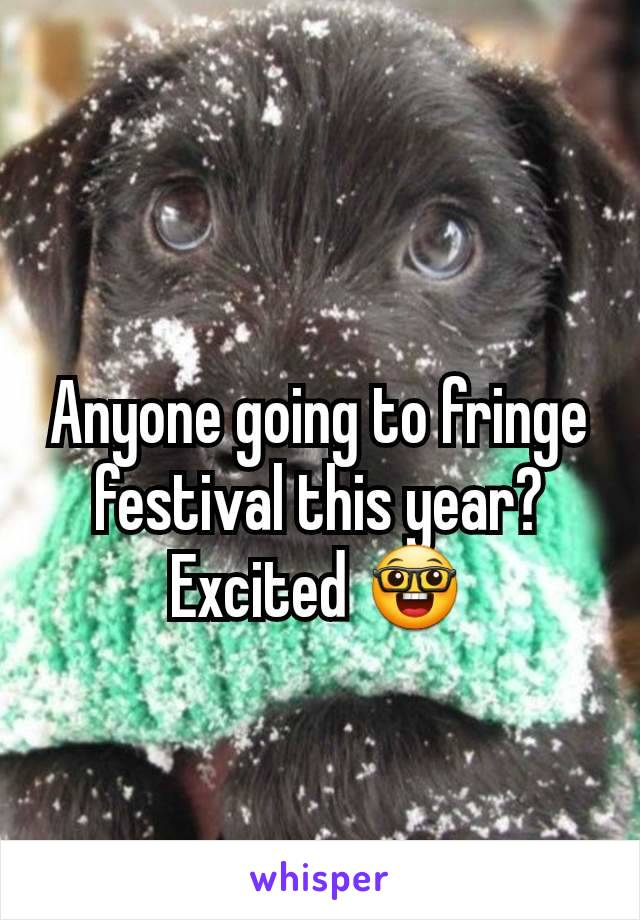 Anyone going to fringe festival this year? Excited 🤓