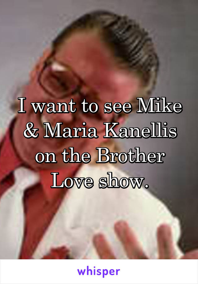 I want to see Mike & Maria Kanellis on the Brother Love show.