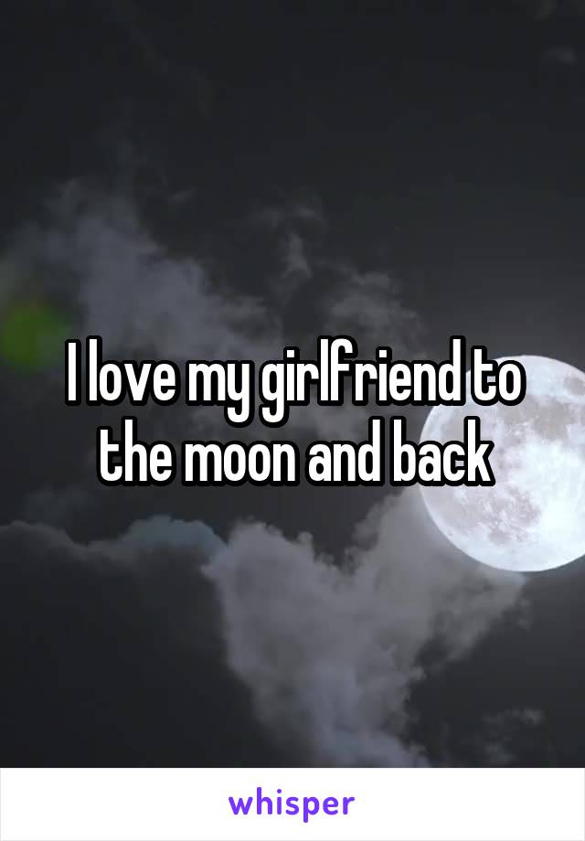 I love my girlfriend to the moon and back