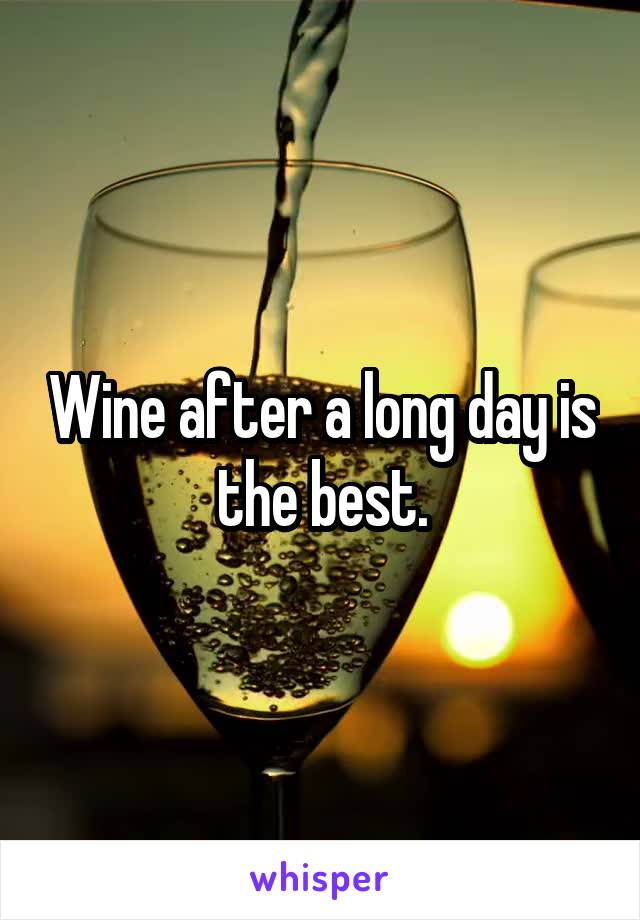 Wine after a long day is the best.
