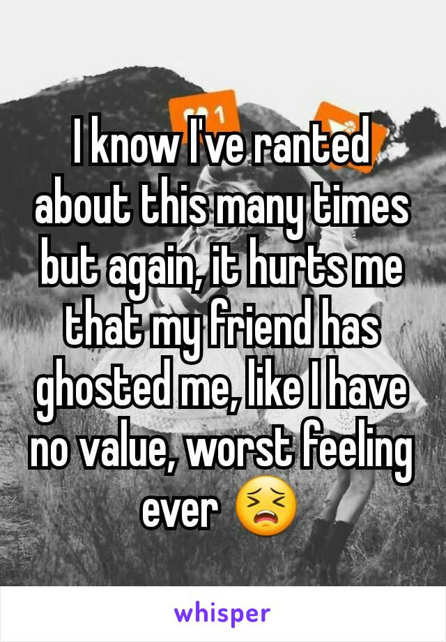 I know I've ranted about this many times but again, it hurts me that my friend has ghosted me, like I have no value, worst feeling ever 😣
