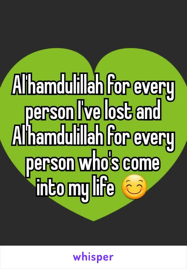 Al'hamdulillah for every person I've lost and Al'hamdulillah for every person who's come into my life 😊