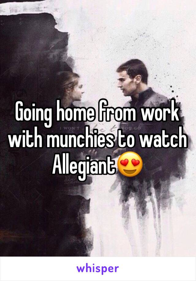 Going home from work with munchies to watch Allegiant😍