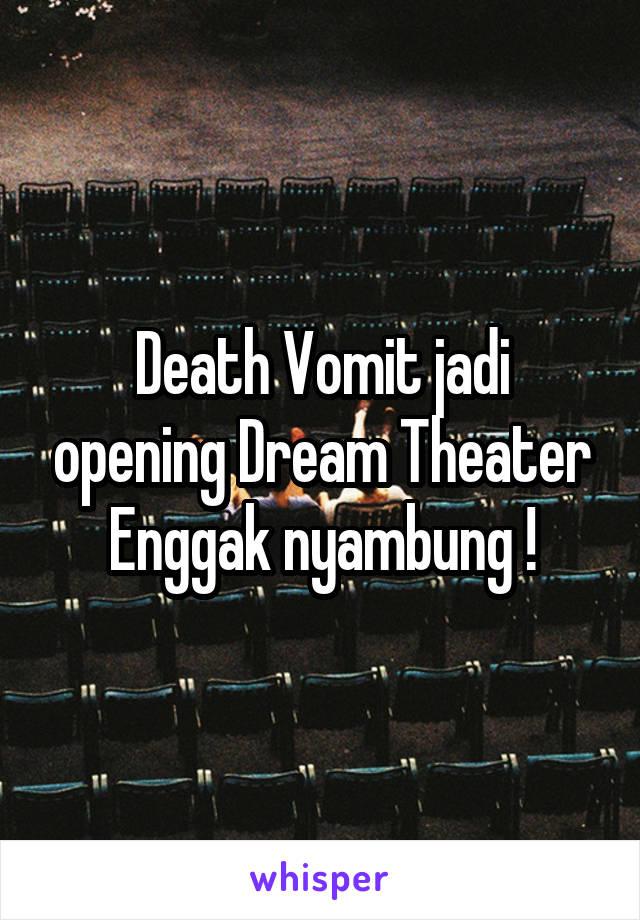 Death Vomit jadi opening Dream Theater Enggak nyambung !