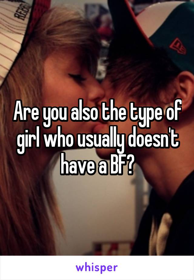 Are you also the type of girl who usually doesn't have a BF?