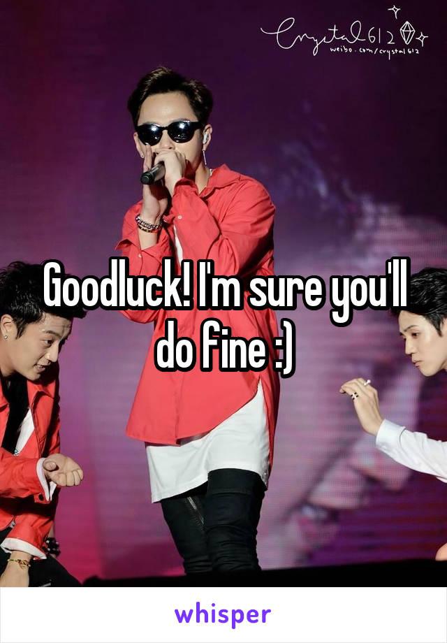 Goodluck! I'm sure you'll do fine :)