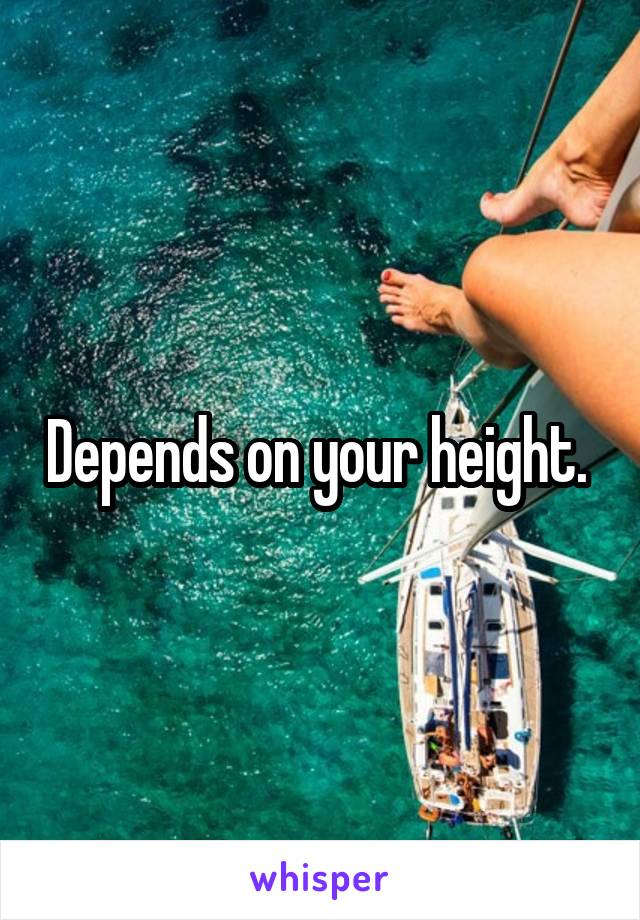 Depends on your height.