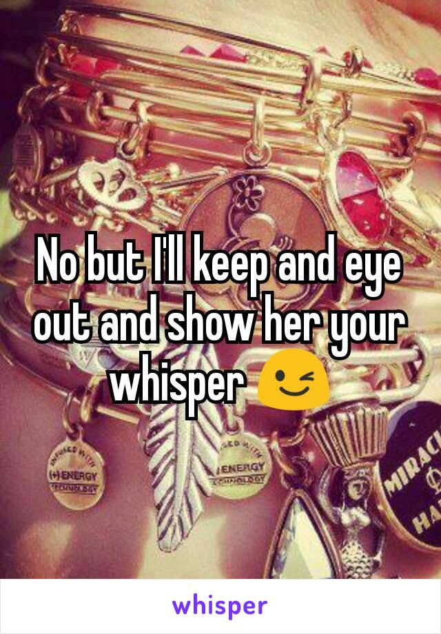 No but I'll keep and eye out and show her your whisper 😉