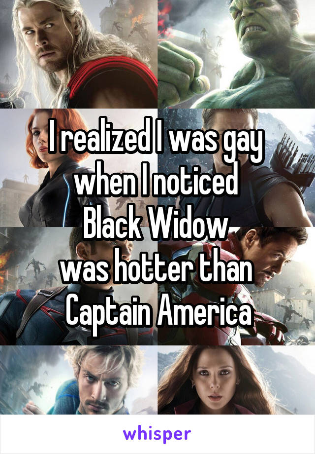 I realized I was gay  when I noticed  Black Widow  was hotter than  Captain America