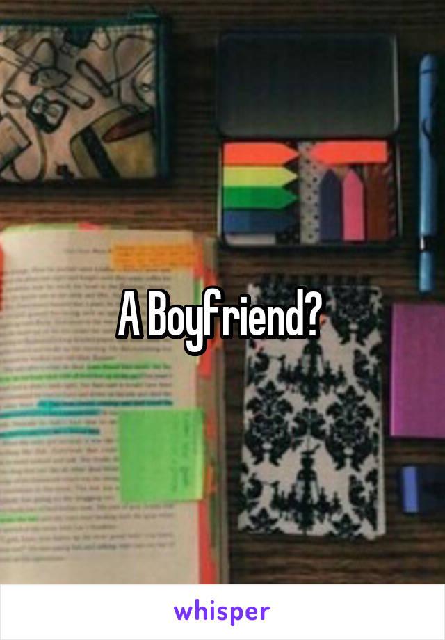 A Boyfriend?