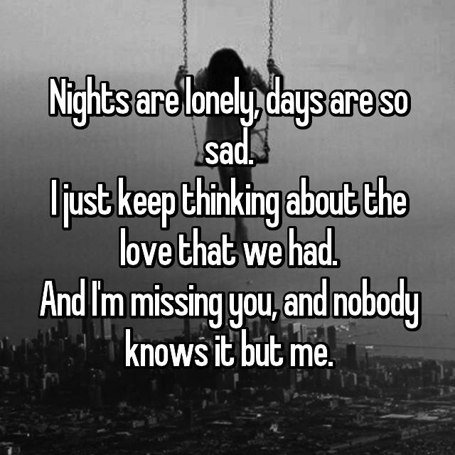 Nights are so lonely days are so sad