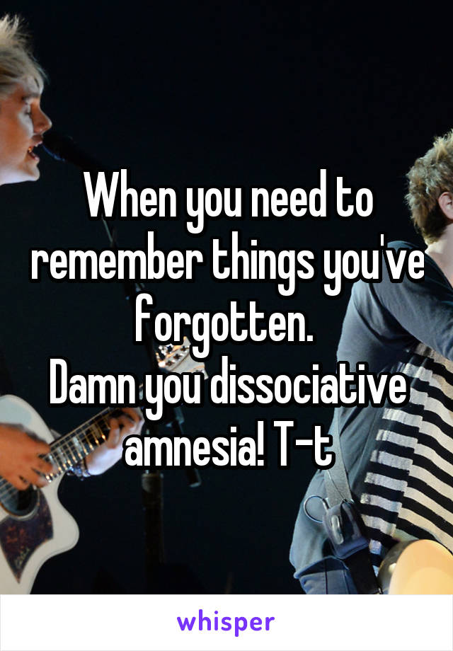 When you need to remember things you've forgotten.  Damn you dissociative amnesia! T-t