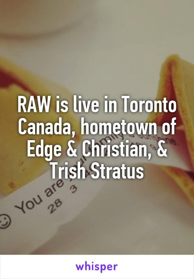RAW is live in Toronto Canada, hometown of Edge & Christian, & Trish Stratus