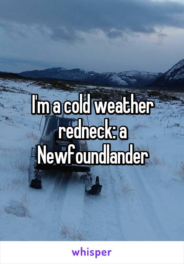 I'm a cold weather redneck: a Newfoundlander