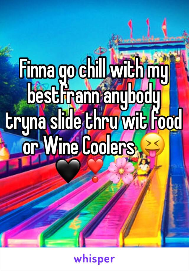 Finna go chill with my bestfrann anybody tryna slide thru wit food or Wine Coolers 😝🖤❣️🌸