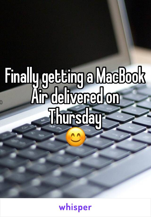 Finally getting a MacBook Air delivered on Thursday  😊