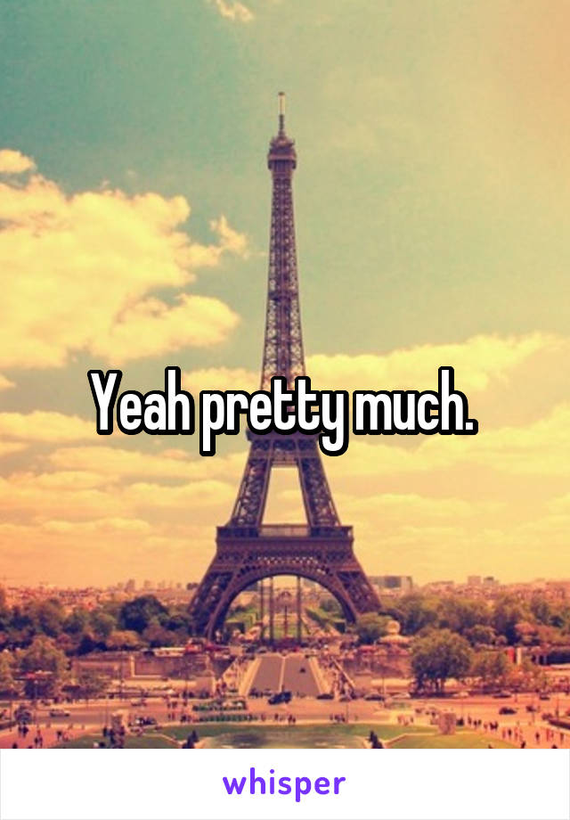 Yeah pretty much.