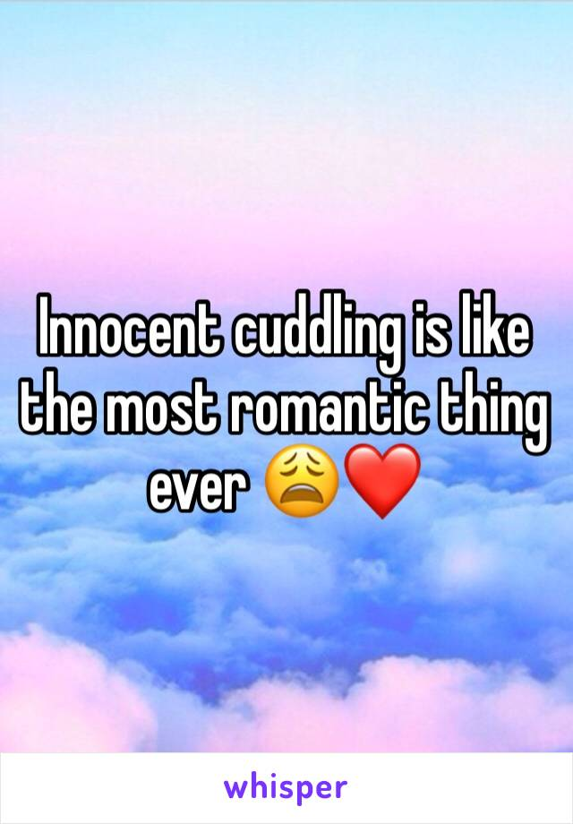 Innocent cuddling is like the most romantic thing ever 😩❤️