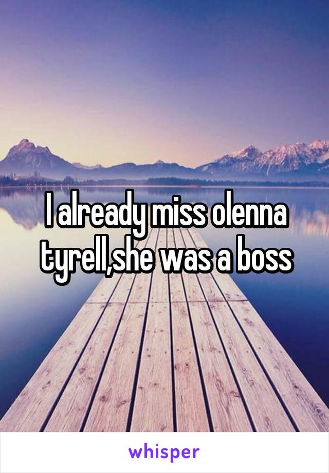 I already miss olenna tyrell,she was a boss