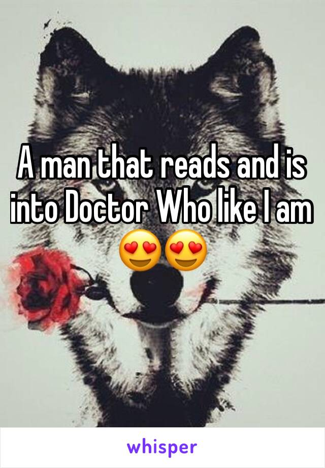 A man that reads and is into Doctor Who like I am 😍😍
